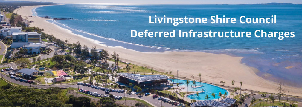 Livingstone Shire Council | Deferred Infrastructure Charges